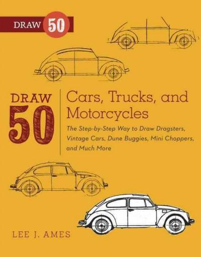 Draw 50 Cars, Trucks, and Motorcycles: The Step-by-Step Way to Draw Dragsters, Vintage Cars, Dune Buggies, Mini C... (Paperback)