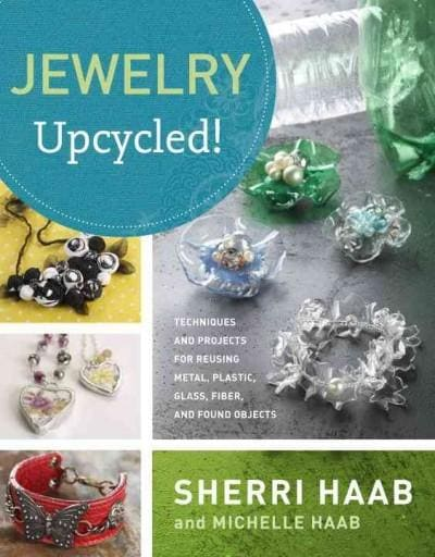 Jewelry Upcycled!: Techniques and Projects for Reusing Metal, Plastic, Glass, Fiber, and Found Objects (Paperback)