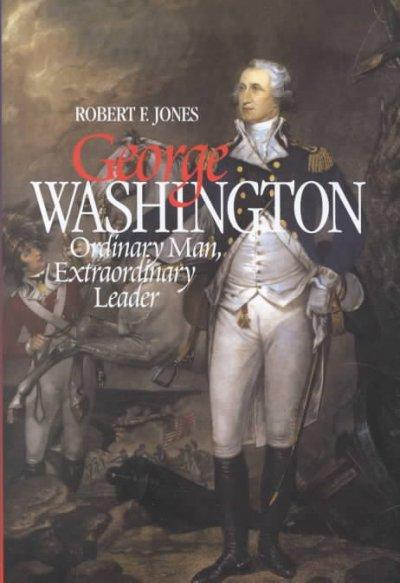 George Washington: Ordinary Man, Extraordinary Leader (Hardcover)