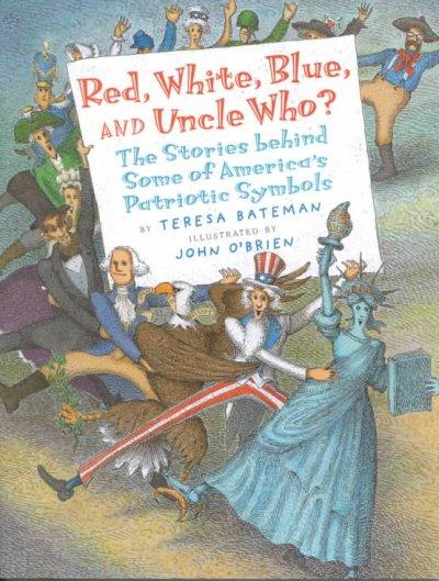 Red, White, Blue, and Uncle Who?: The Stories Behind Some of America's Patriotic Symbols (Paperback)