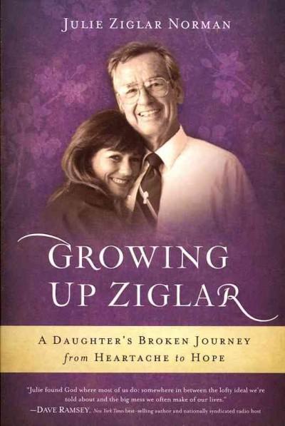 Growing Up Ziglar: A Daughter's Broken Journey from Heartache to Hope (Paperback)