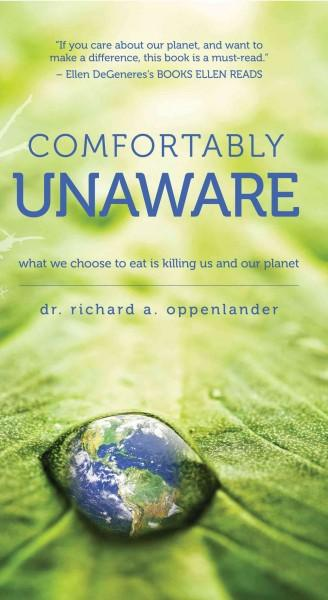 Comfortably Unaware: What we Choose to Eat Is Killing Us and Our Planet (Paperback)