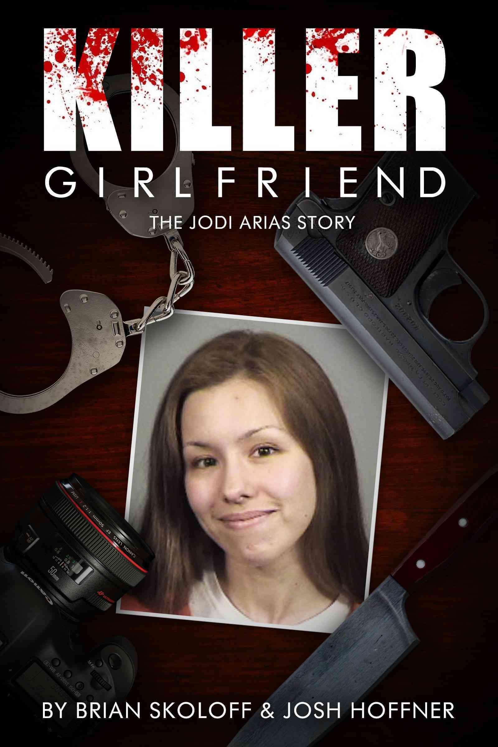 Killer Girlfriend: The Jodi Arias Story (Paperback)