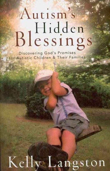 Autism's Hidden Blessings: Discovering God's Promises for Autistic Children & Their Families (Paperback)