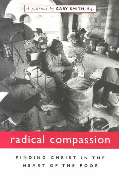 Radical Compassion: Finding Christ in the Heart of the Poor (Paperback)