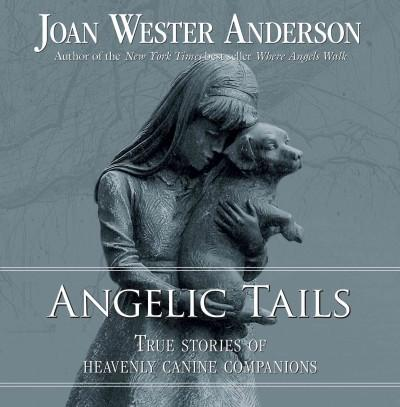 Angelic Tails: True Stories of Heavenly Canine Companions (Paperback)