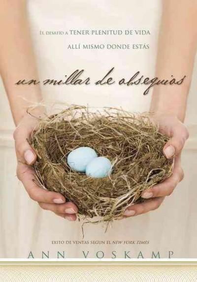 Un millar de obsequios / One Thousand Gifts: El desafio a tener plenitud de vida alli mismo donde estas / A Dare ... (Paperback)