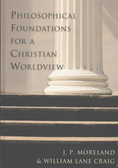Philosophical Foundations for a Christian Worldview (Hardcover)