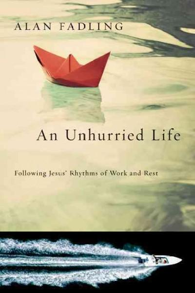 An Unhurried Life: Following Jesus' Rhythms of Work and Rest (Paperback)