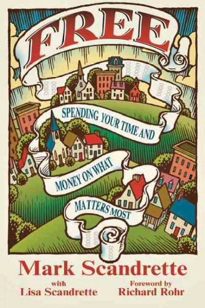 Free: Spending Your Time and Money on What Matters Most (Paperback)