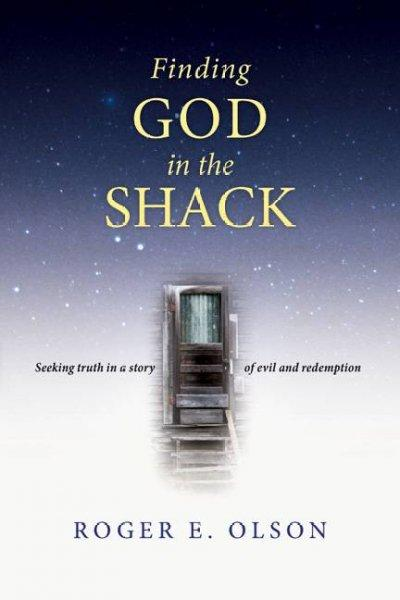 Finding God in the Shack: Seeking Truth in a Story of Evil and Redemption (Paperback)