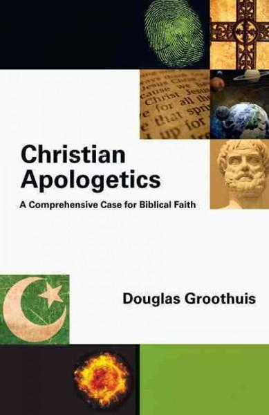 Christian Apologetics: A Comprehensive Case for Biblical Faith (Hardcover)