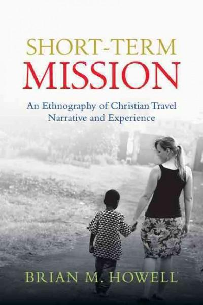 Short-Term Mission: An Ethnography of Christian Travel Narrative and Experience (Paperback)