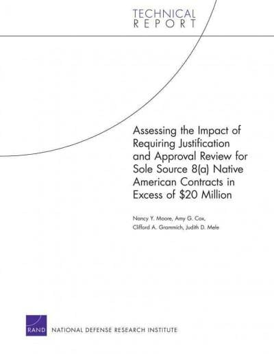 Assessing the Impact of Requiring Justification and Approval Review for Sole Source 8(a) Native American Contract... (Paperback)