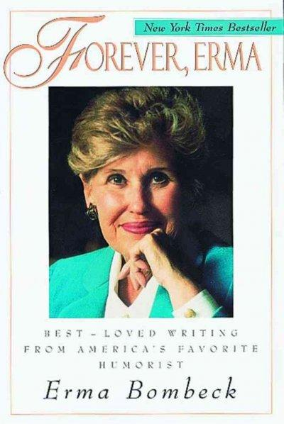 Forever, Erma: Best-Loved Writing from America's Favorite Humorist (Paperback)