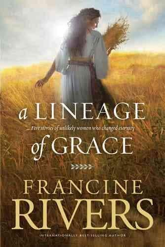 A Lineage of Grace: Five Stories of Unlikely Women Who Changed Eternity (Paperback)