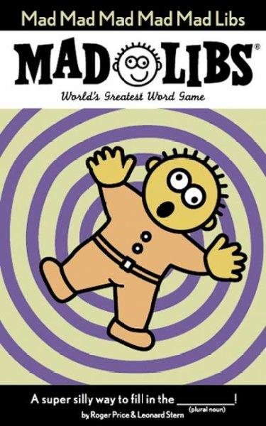 Mad Mad Mad Mad Mad Libs: World's Greatest Word Game (Paperback)