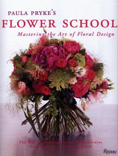 Paula Pryke's Flower School: Mastering the Art of Floral Design (Hardcover)