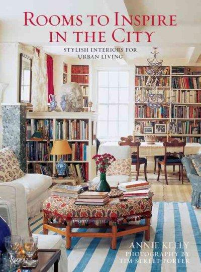 Rooms to Inspire in the City: Stylish Interiors for Urban Living (Hardcover)