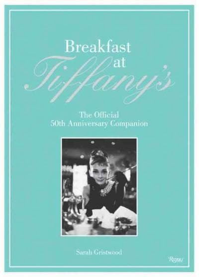 Breakfast at Tiffany's: The Official 50th Anniversary Companion (Hardcover)
