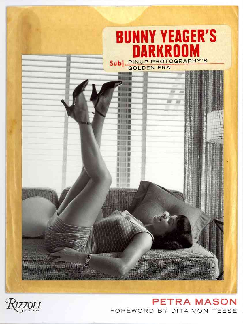 Bunny Yeager's Darkroom: Pin-up Photography's Golden Era (Hardcover)