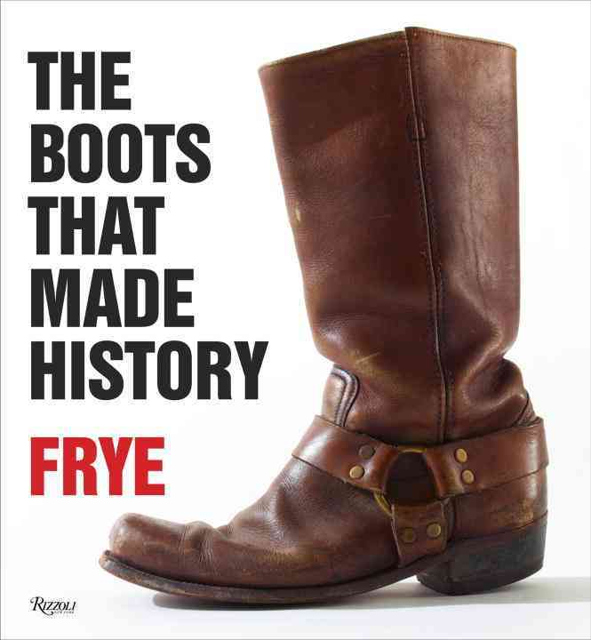 Frye: The Boots That Made History (Hardcover)