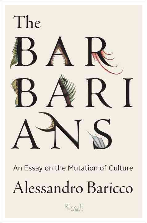 The Barbarians: An Essay on the Mutation of Culture (Hardcover)
