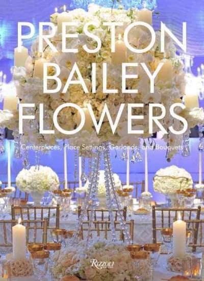 Preston Bailey Flowers (Hardcover)