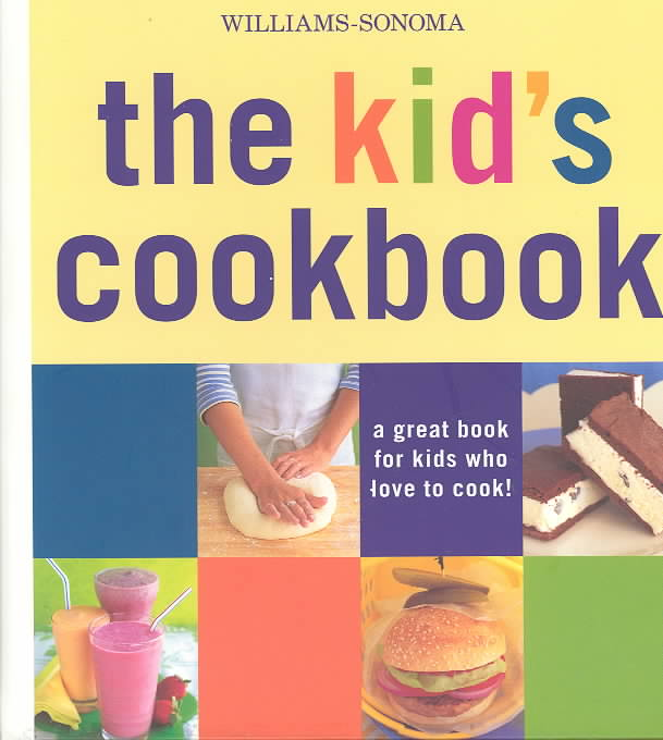 William-Sonoma: The Kid's Cookbook: A Great Book for Kids Who Love to Cook! (Hardcover)