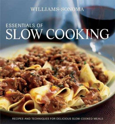 Williams-Sonoma Essentials of Slow Cooking: Delicious New Recipes for Slow Cookers and Braisers (Hardcover)