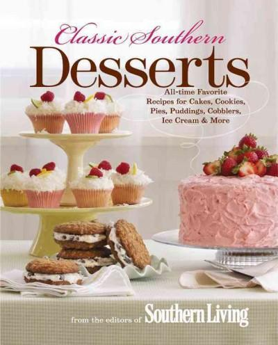 Classic Southern Desserts: All-Time Favorite Recipes for Cakes, Cookies, Pies, Puddings, Cobblers, Ice Cream & More (Hardcover)