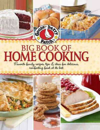 Gooseberry Patch Big Book of Home Cooking: Favorite Family Recipes, Tips & Ideas for Delicious Comforting Food at... (Hardcover)