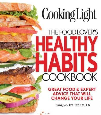 Cooking Light: The Food Lover's Healthy Habits Cookbook (Paperback)