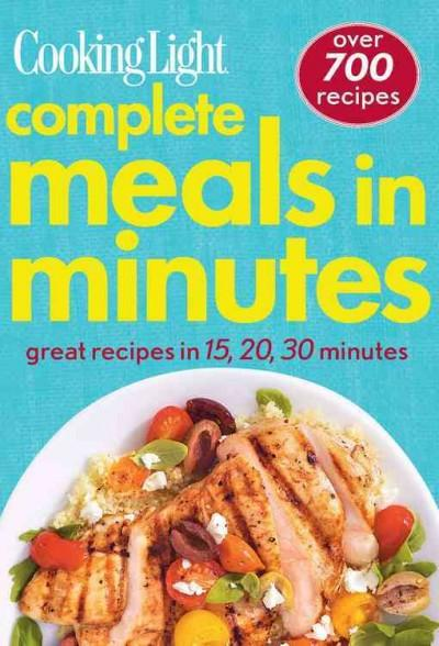 Cooking Light complete meals in minutes: Over 700 great recipes (Paperback)