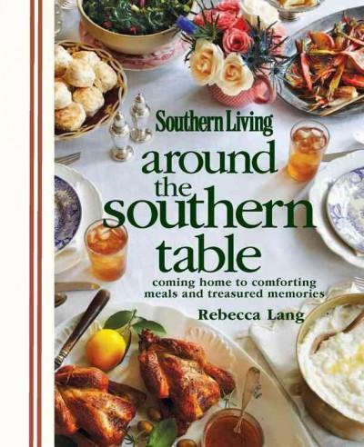 Around the Southern Table: Coming Home to Comforting Meals and Treasured Memories (Hardcover)