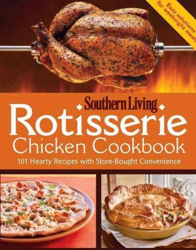 Southern Living Rotisserie Chicken Cookbook: 101 Hearty Recipes With Store-Bought Convenience (Paperback)