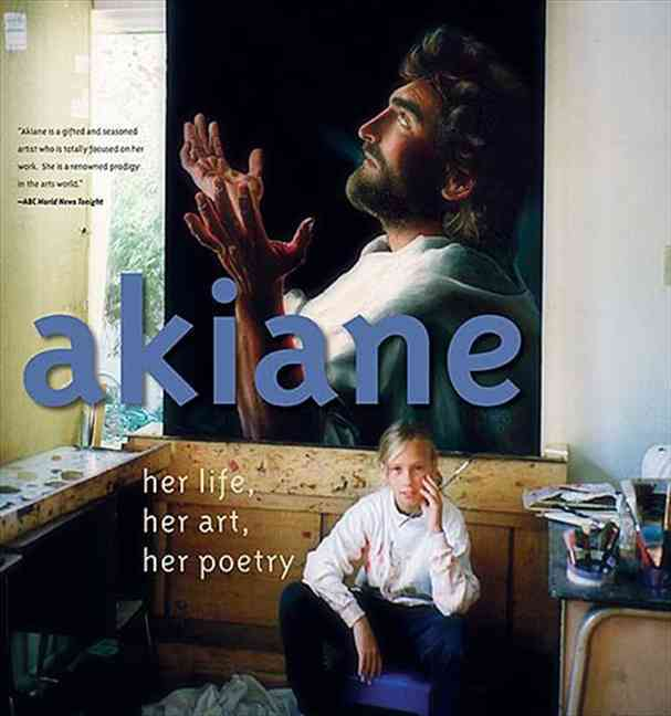 Akiane: Her Life, Her Art, Her Poetry (Hardcover)