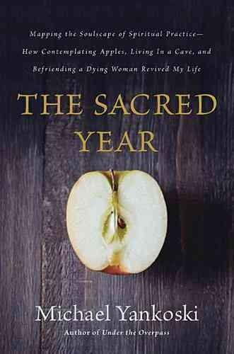 The Sacred Year: Mapping the Soulscape of Spiritual Practice - How Contemplating Apples, Living in a Cave and Bef... (Paperback)