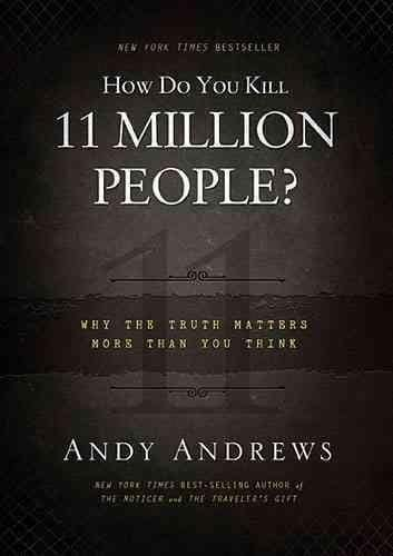 How Do You Kill 11 Million People?: Why the Truth Matters More Than You Think (Hardcover)