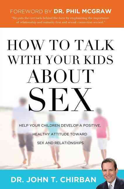 How to Talk with Your Kids about Sex: Help Your Children Develop a Positive, Healthy Attitude Toward Sex and Rela... (Paperback) - Thumbnail 0