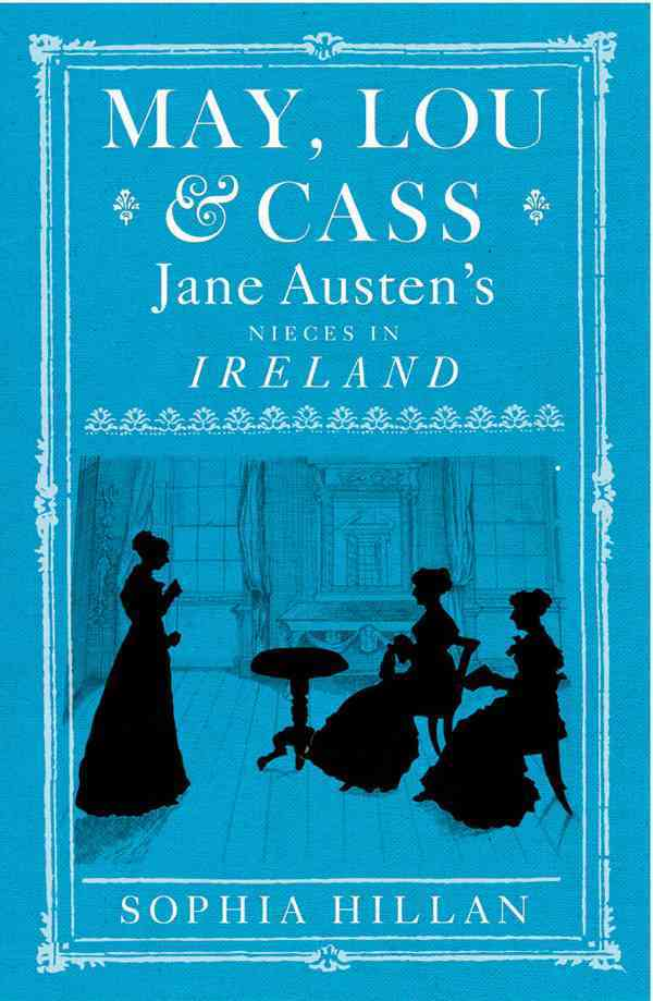May, Lou and Cass: Jane Austen's Nieces in Ireland (Hardcover)