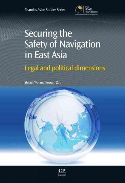 Securing the Safety of Navigation in East Asia: Legal and Political Dimensions (Hardcover)
