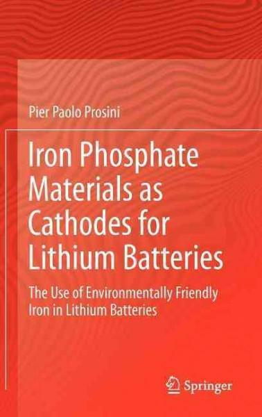 Iron Phosphate Materials as Cathodes for Lithium Batteries: The Use of Environmentally Friendly Iron in Lithium B... (Hardcover)
