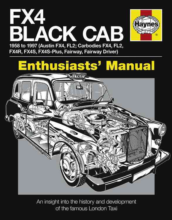 FX4 Black Cab Manual, 1958 to 1997: Austin FX4, FL2; Carbodies FX4, FL2, FX4R, FX4S, FX4S-Plus, Fairway, Fairway ... (Hardcover)