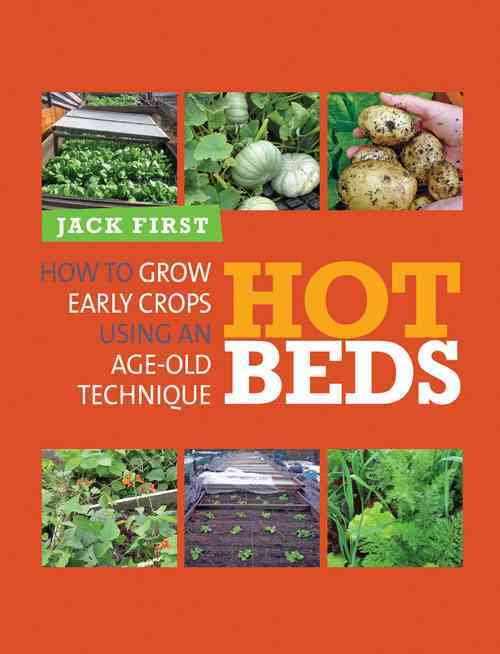 Hot Beds: How to Grow Early Crops Using an Age-old Technique (Paperback)