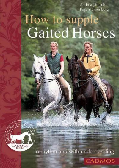 How to Supple Gaited Horses: In Rhythm and With Understanding (Paperback)