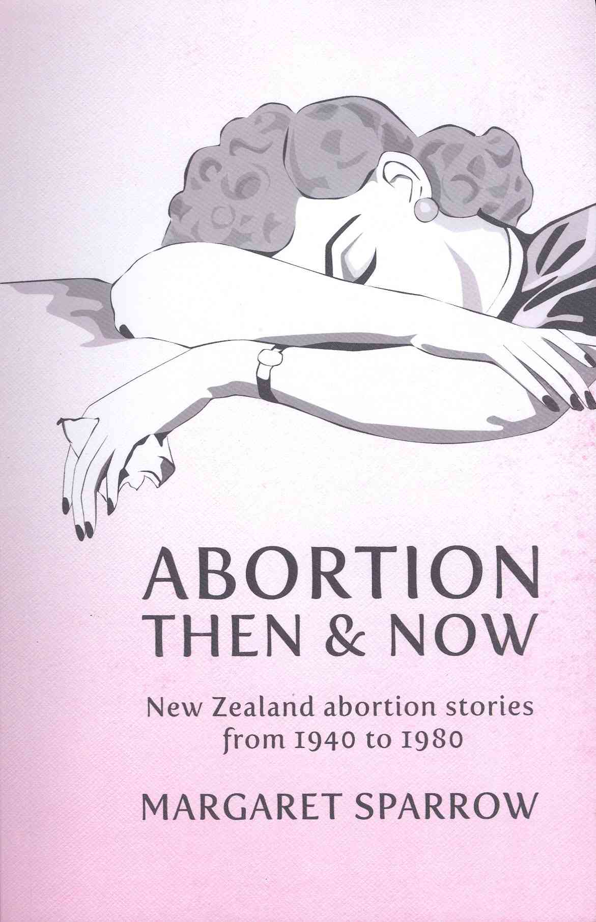 Abortion Then and Now: New Zealand Abortion Stories from 1940 to 1980 (Paperback)