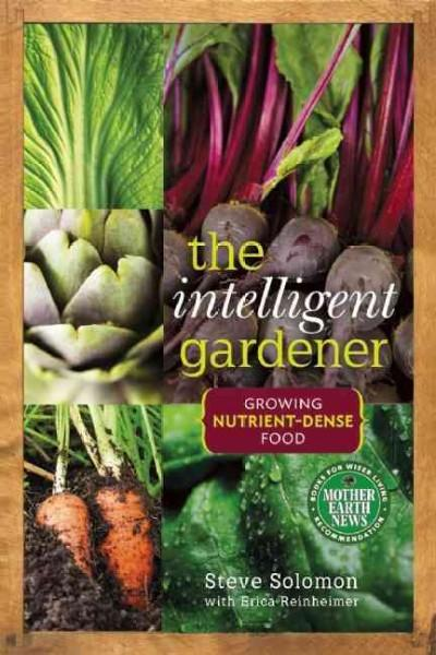The Intelligent Gardener: Growing Nutrient-Dense Food (Paperback)