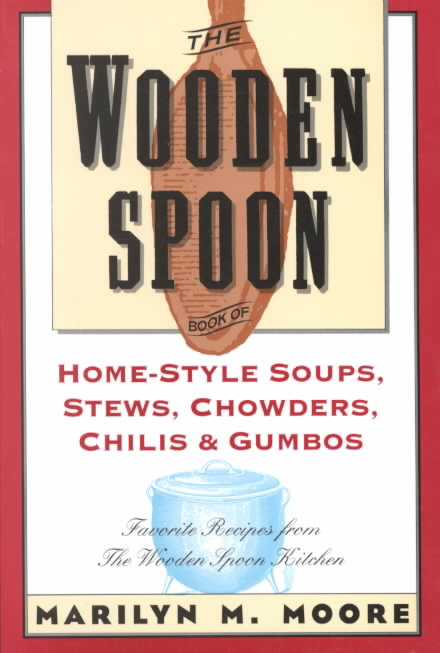 The Wooden Spoon Book of Home-Style Soups, Stews, Chowders, Chilis and Gumbos: Favorite Recipes from the Wooden S... (Paperback)