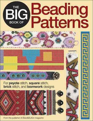 The Big Book of Beading Patterns: For Peyote Stitch, Right Angle Weave, Square Stitch, Brick Stitch, Herringbone,... (Paperback)
